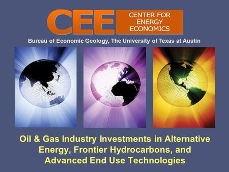 Bureau of Economic Geology, The University of Texas at Austin Oil & Gas Industry Investments in Alternative Energy, Frontier Hydrocarbons, and Advanced.