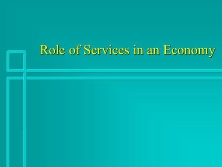 Role of Services in an Economy Role of Services in an Economy.
