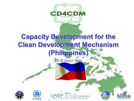 Capacity Development for the Clean Development Mechanism (Philippines) 24-26 March 2004.