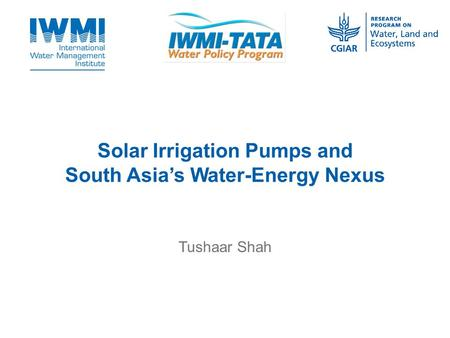 Solar Irrigation Pumps and South Asia's Water-Energy Nexus Tushaar Shah.