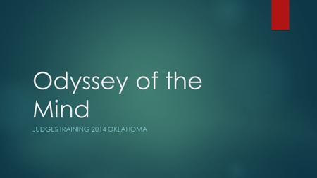 Odyssey of the Mind JUDGES TRAINING 2014 OKLAHOMA.