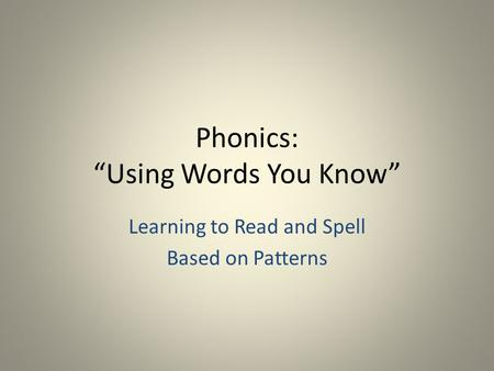 "Phonics: ""Using Words You Know"" Learning to Read and Spell Based on Patterns."