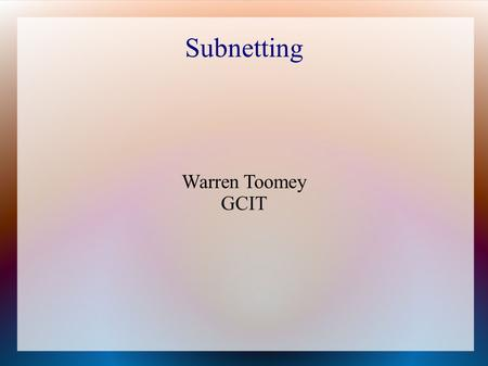 Subnetting Warren Toomey GCIT. Introduction Each device on the Internet needs an IP address to identify its connection to the Internet –PCs have one connection,