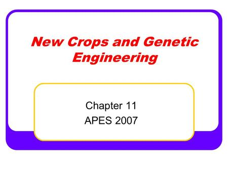 New Crops and Genetic Engineering Chapter 11 APES 2007.