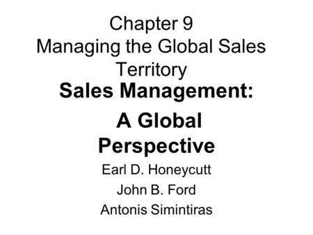 Chapter 9 Managing the Global Sales Territory Sales Management: A Global Perspective Earl D. Honeycutt John B. Ford Antonis Simintiras.