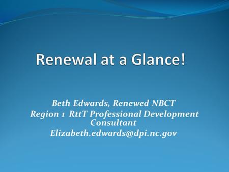 Renewal at a Glance! Beth Edwards, Renewed NBCT