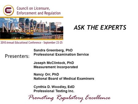 Presenters: Promoting Regulatory Excellence ASK THE EXPERTS Sandra Greenberg, PhD Professional Examination Service Joseph McClintock, PhD Measurement Incorporated.
