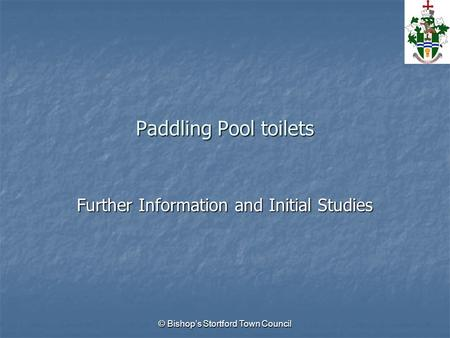 © Bishop's Stortford Town Council Paddling Pool toilets Further Information and Initial Studies.