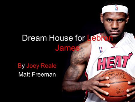 Dream House for Lebron James By Joey Reale Matt Freeman.