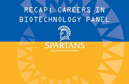 RECAP: CAREERS IN BIOTECHNOLOGY PANEL. PANELISTS Matthew Salem Marketing Content Editor Agilent Technologies Marty Wong Clinical Project Director Merz.