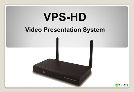VPS-HD Video Presentation <strong>System</strong>. Features Smooth HD Video/Audio Play Support up to 720p HD video through HDMI output and play smoothly with audio. Virtual.
