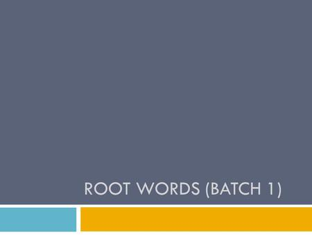 ROOT WORDS (BATCH 1). Root Word A root word is a word with roots in another language. They're what's left once all affixes (prefixes and suffixes are.