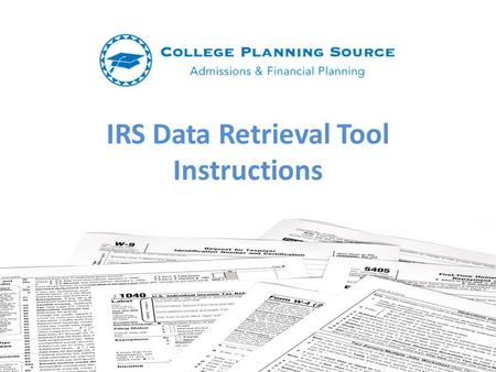 IRS Data Retrieval Tool Instructions. What is the IRS Data Retrieval Tool? Allows students and parents to access the IRS tax information needed to complete.