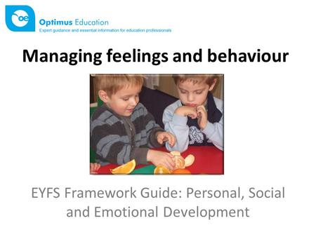 EYFS Framework Guide: Personal, Social and Emotional Development Managing feelings and behaviour.