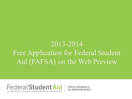 2013-2014 Free Application for Federal Student Aid (FAFSA) on the Web Preview.