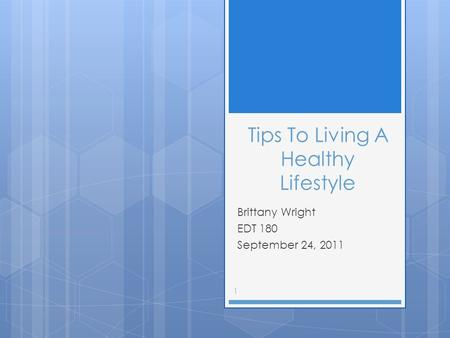 Tips To Living A Healthy Lifestyle Brittany Wright EDT 180 September 24, 2011 1.
