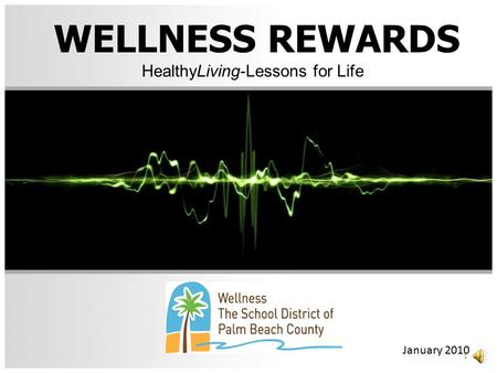 WELLNESS REWARDS HealthyLiving-Lessons for Life January 2010 1.