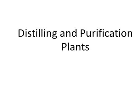 Distilling and Purification Plants References Required Introduction to Naval Engineering (Ch 14). Recommended Principles of Naval Engineering (Ch 10.