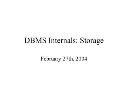 DBMS Internals: Storage February 27th, 2004. Representing Data Elements Relational database elements: A tuple is represented as a record CREATE TABLE.