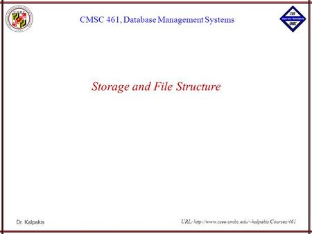 Dr. Kalpakis CMSC 461, Database Management Systems URL:  Storage and File Structure.