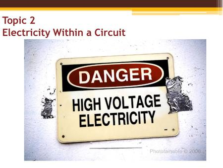 Topic 2 Electricity Within a Circuit. Static and Current Electricity: When charged particles build up in an object it is called static electricity. Another.