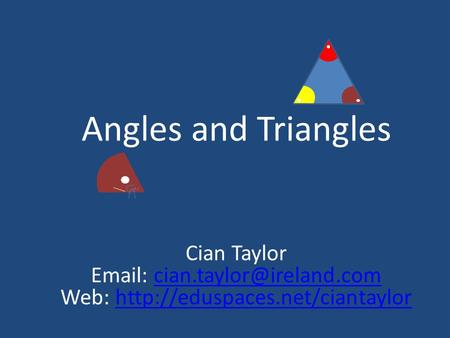 Angles and Triangles Cian Taylor   Web: