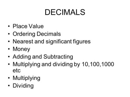 DECIMALS Place Value Ordering Decimals Nearest and significant figures