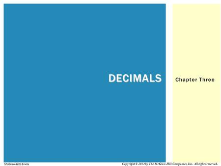Chapter Three DECIMALS Copyright © 2014 by The McGraw-Hill Companies, Inc. All rights reserved. McGraw-Hill/Irwin.