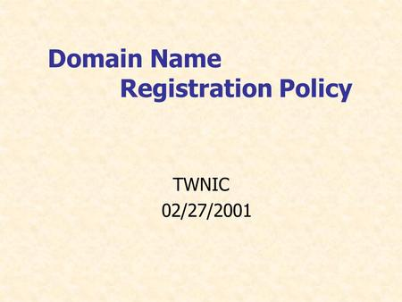 Domain Name Registration Policy TWNIC 02/27/2001.