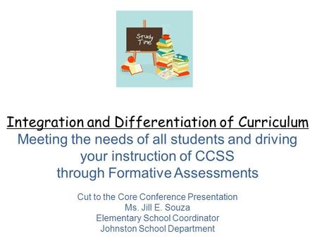 Integration and Differentiation of Curriculum Meeting the needs of all students and driving your instruction of CCSS through Formative Assessments Cut.