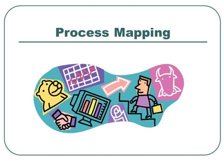 Process Mapping.