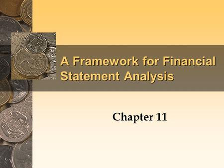 A Framework for Financial Statement Analysis Chapter 11.