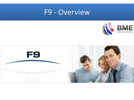 F9 - Overview. What is F9 Powerful & easy-to-use Financial Reporting and Analysis solution linking the GL to Microsoft Excel Provides Financial Reporting.