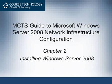 MCTS Guide to Microsoft Windows Server 2008 Network Infrastructure Configuration Chapter 2 Installing Windows Server 2008.