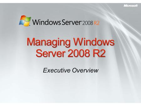 Executive Overview. PLEASE READ (hidden slide) To deliver this presentation effectively, you need to be familiar with Windows Server 2008 R2 management.