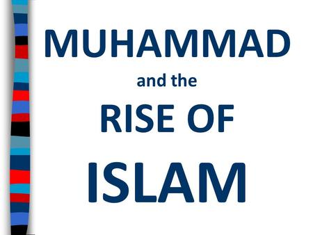 MUHAMMAD and the RISE OF ISLAM. Essential Question: Who was Muhammad and how did Islam unite the Arab people?