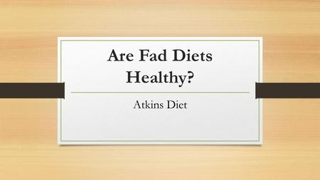 Are Fad Diets Healthy? Atkins Diet. What Is The Atkins Diet? The Atkins Diet promotes itself as a long-term eating plan for weight loss and maintenance.