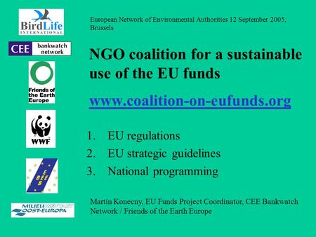 NGO coalition for a sustainable use of the EU funds www.coalition-on-eufunds.org 1.EU regulations 2.EU strategic guidelines 3.National programming European.