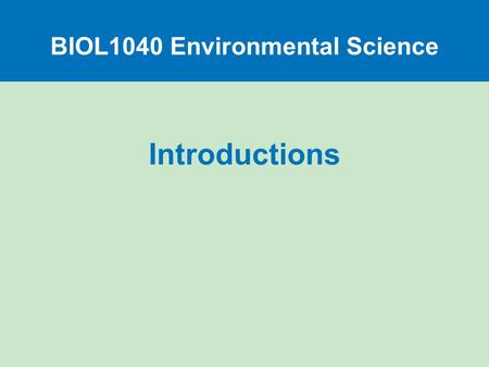 Introductions BIOL1040 Environmental Science.