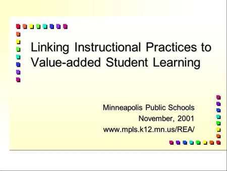 Linking Instructional Practices to Value-added Student Learning Minneapolis Public Schools November, 2001 www.mpls.k12.mn.us/REA/