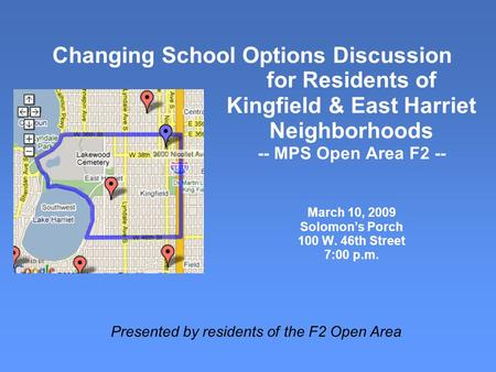 Changing School Options Discussion for Residents of Kingfield & East Harriet Neighborhoods -- MPS Open Area F2 -- March 10, 2009 Solomon's Porch 100 W.