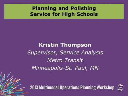 Planning and Polishing Service for High Schools Kristin Thompson Supervisor, Service Analysis Metro Transit Minneapolis-St. Paul, MN.
