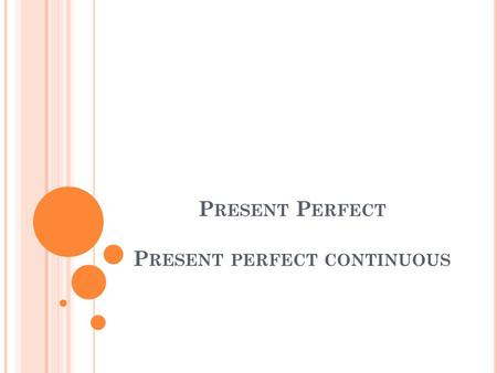 P RESENT P ERFECT P RESENT PERFECT CONTINUOUS. Present Perfect PASTPRESENT.