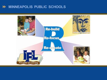 MINNEAPOLIS PUBLIC SCHOOLS. Instructional Core Adapted from Harvard University PELP Framework.