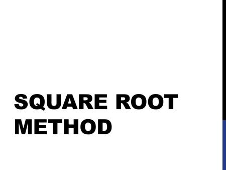 SQUARE ROOT METHOD. Simplify Radicals A. Single Ex.