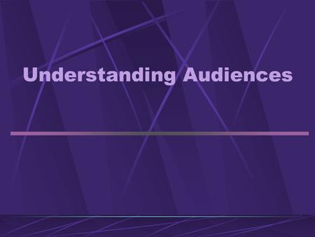 Understanding Audiences. Critical for a Strategic Communicator to understand the audience: Identify the audience and their media environment Craft message.