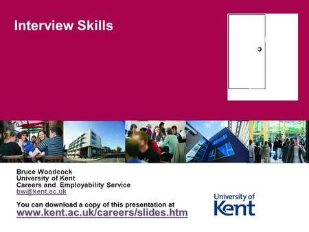 Interview Skills Bruce Woodcock University of Kent Careers and Employability Service You can download a copy of this presentation at