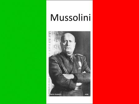 Mussolini. Biography Born 1883 WWI A socialist, (like his father) then a fascist Named after Benito Juarez, Mexican revolutionary Arrested in 1903 in.