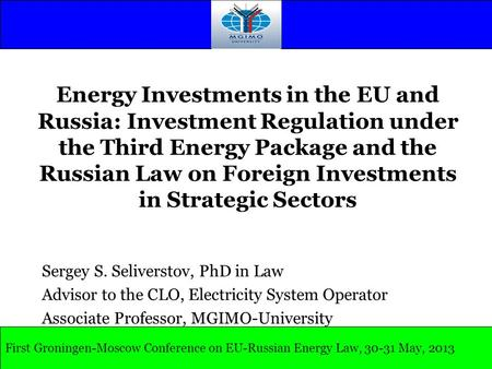 Energy Investments in the EU and Russia: Investment Regulation under the Third Energy Package and the Russian Law on Foreign Investments in Strategic Sectors.