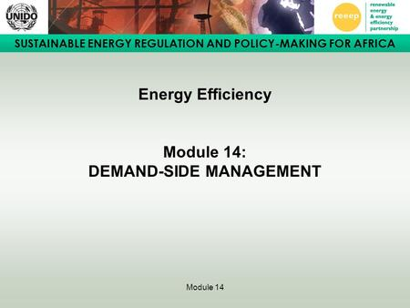 SUSTAINABLE ENERGY REGULATION AND POLICY-MAKING FOR AFRICA Module 14 Energy Efficiency Module 14: DEMAND-SIDE MANAGEMENT.
